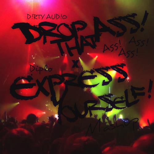 Drop That Ass x Express Yourself x D!RTY AUD!O ft nikkimarie, Diplo x Gent & Jawns(Brandon Leo Mash)