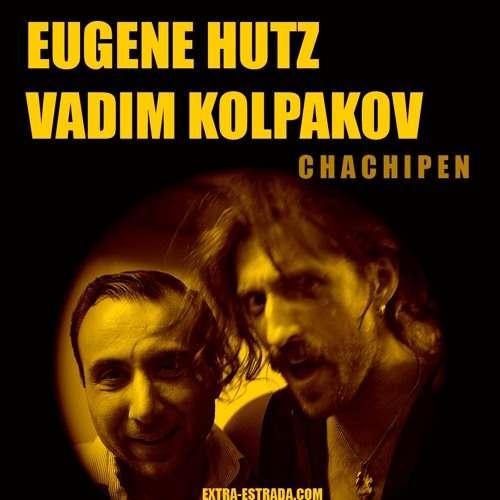 EUGENE HUTZ & VADIM KOLPAKOV - Chachipen - (Previously Unreleased)