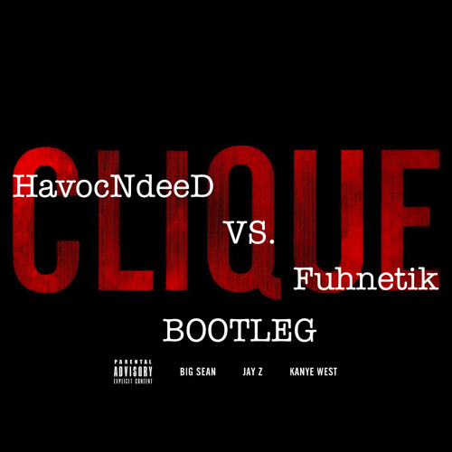 Kanye West x Jay-Z x Big Sean - Clique (HavocNdeeD vs. Fuhnetik BootleG)