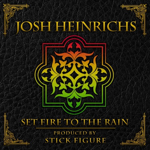 Josh Heinrichs - Set Fire To The Rain (Cover Adele) Prod. by Stick Figure