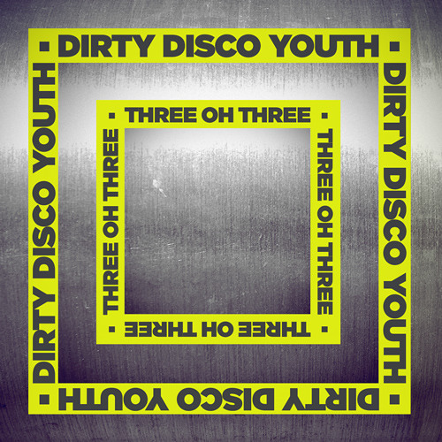 DIRTY DISCO YOUTH - THREE OH THREE
