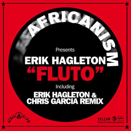 Erik Hagleton - Fluto (Erik Hagleton & Chris Garcia Remix)