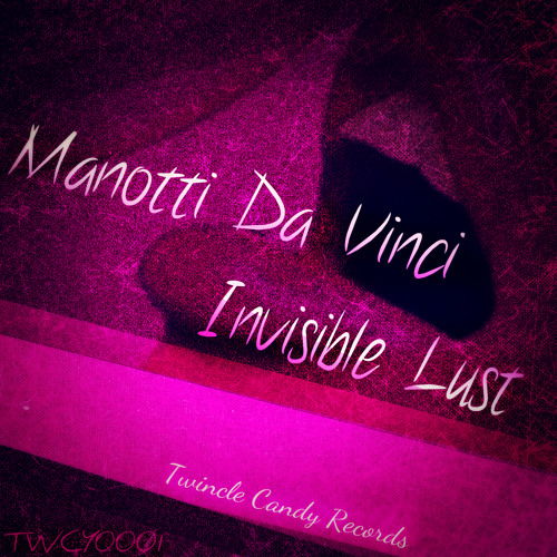 Manotti da Vinci - Invisible Lust (Twinkle Candy Records) Available on Beatport