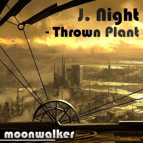 J.Night  - Thrown Plant [Original Mix] Moonwalker Records*