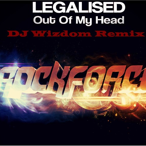 Legalised - Out of My Head (DJ Wizdom Remix) (Free 320 Download)