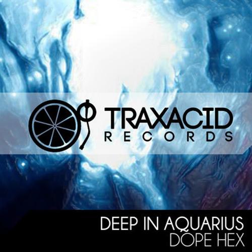 Dope Hex - Deep In Aquarius (Ektoplazma Remix) (Out On BeatPort)