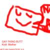 Kodi Mathers - Gay F**king Buttsecks (Clean) FREE DOWNLOAD