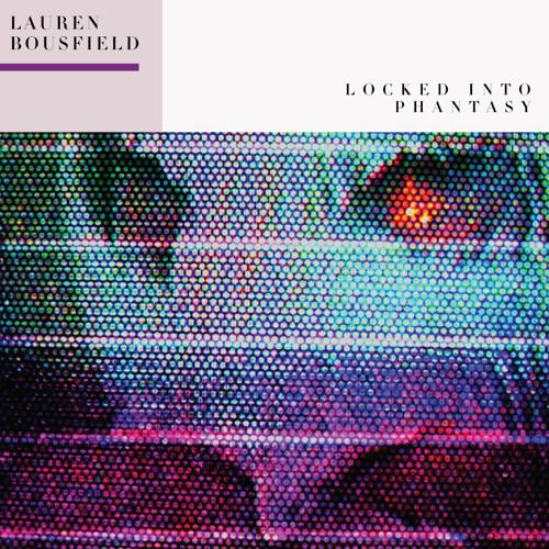 Lauren Bousfield - 05 - Locked Into Phantasy