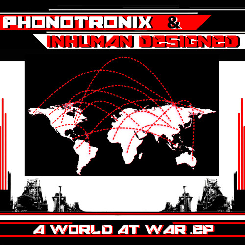 Phonotronix & Inhuman Designed - A World At War .EP - [Free .EP]