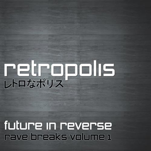 Retropolis - Future in Reverse - Rave Breaks - Vol 1 - (FREE DOWNLOAD)