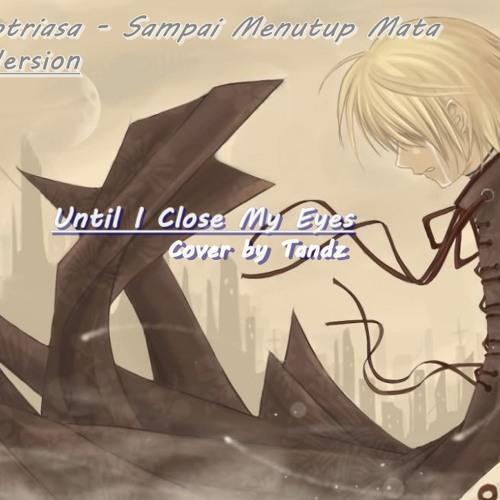 [Tandz] Until i close my eyes (Sampai Menutup Mata 'Ost My Heart English Version)