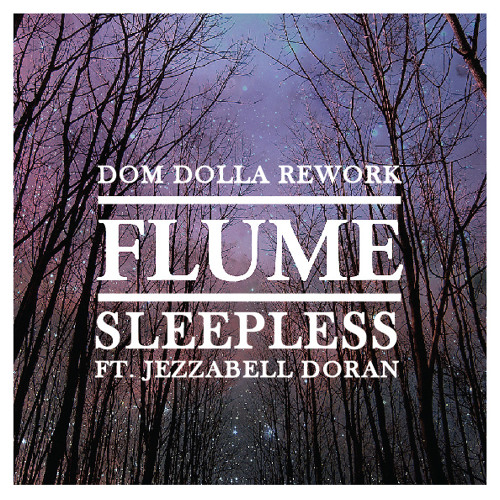 Flume - Sleepless feat. Jezzabell Doran (Dom Dolla Rework) *#12 On the Hypem Chart!*