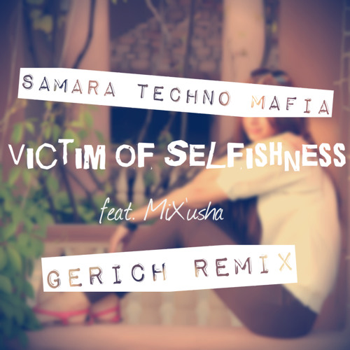 Samara Techno Mafia & MiX'usha - Victim of Selfishness (GeRich Remix)