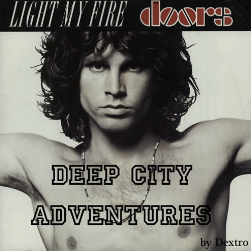 Light My Fire - Deep City Adventures Remix_by_Dextro