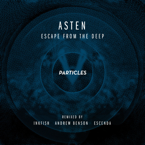 Asten - Escape from the Deep (Andrew Benson remix) // Particles