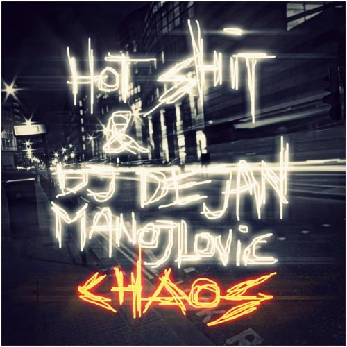 Hot Shit! & DJ Dejan Manojlovic - Chaos (Original Mix) FREEDOWNLOAD