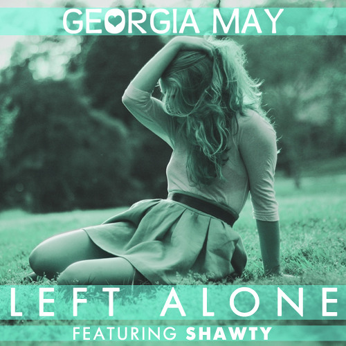 Georgia May - Left Alone (Feat. Shawty)