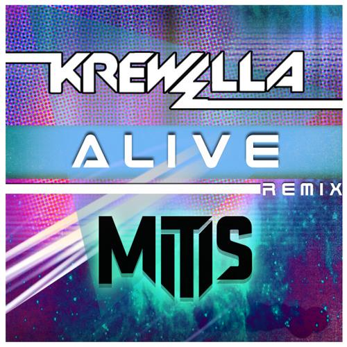 Alive by Krewella (MitiS Remix)
