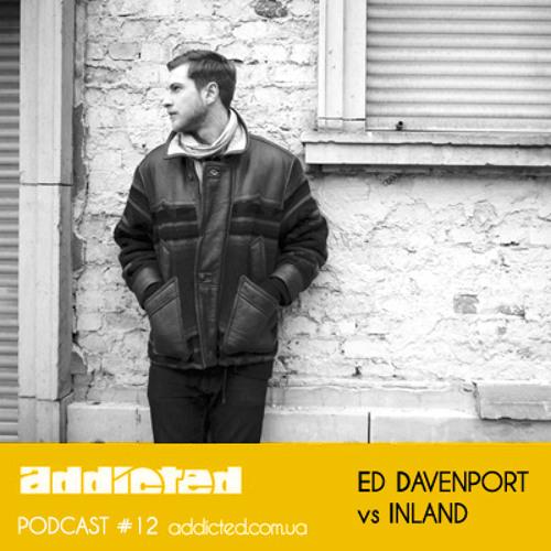 Ed Davenport vs Inland - Addicted Podcast #12