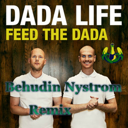 Dada Life - Feed The Dada (Behudin Nystrom Remix)