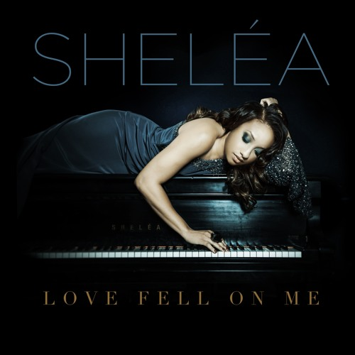 Shelea • Love Fell on Me