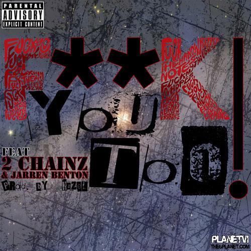 Planet VI ft. 2 Chainz & Jerren Benton - F**K You Too