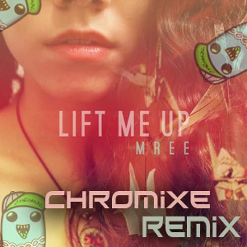 Mree - Lift Me Up (Chromixe Remix)