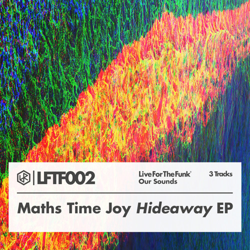 LFTF002: Maths Time Joy - Hideaway EP