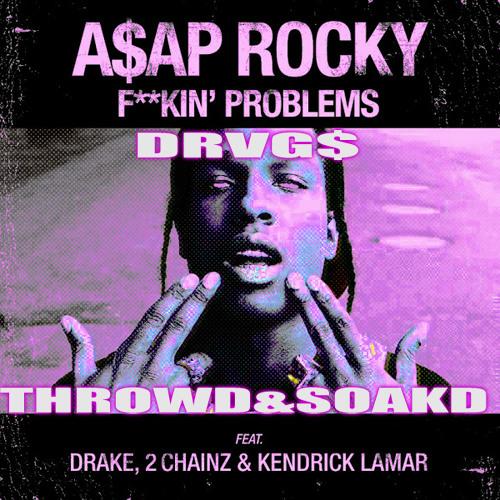 ASAP ROCKY ft Drake, Kendrick Lamar, 2 Chainz - FVCKN PRXBLM$(DRVG$ THROWD&SOAKD EDIT) [BUY=FREE]