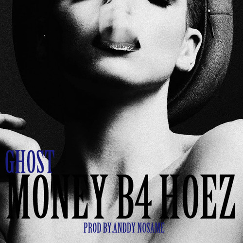 Ghost - Money B4 Hoez (Prod By.Anddy NoSame)(Clean Version)