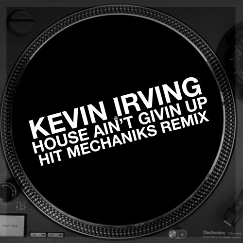 Kevin Irving - House Ain't Givin Up (Hit Mechaniks Remix)FREE DOWNLOAD