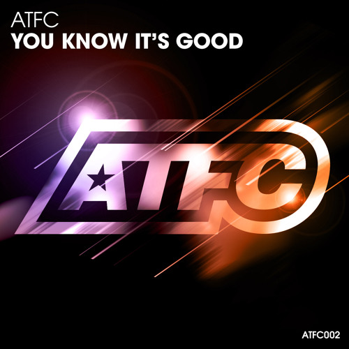 ATFC - You Know It's Good (Edit)