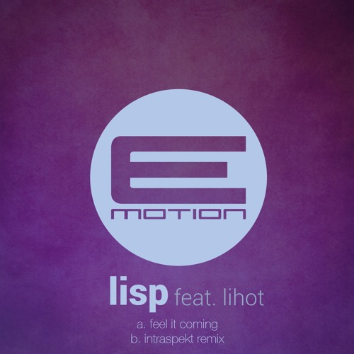 Lisp - Feel It Coming feat Lihot (Intraspekt Remix) - EMOTION013 - OUT NOW!