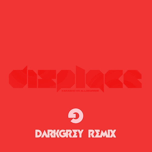 FREE DOWNLOAD:  Karasho feat. AllDegrees - Displace (Dark Grey Remix)