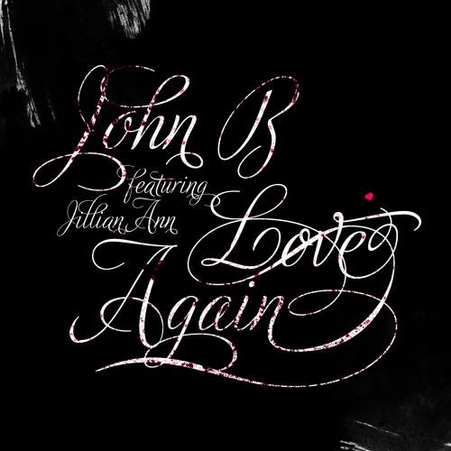 John B ft. Jillian Ann - Love Again (CD Edit) [CLIP]