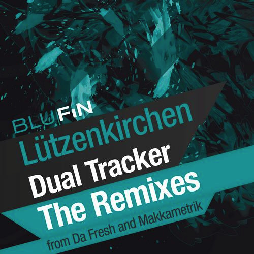 Lutzenkirchen - Dual Tracker (Da Fresh rmx) (BluFin Records)