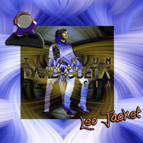 David guetta - Titanium (feat. Sia) - LeoJacket Version