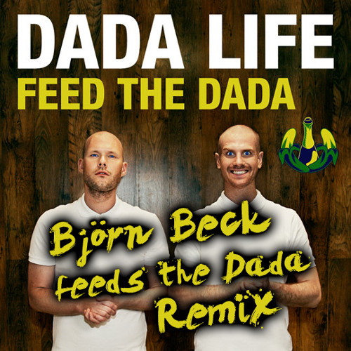 Dada Life - Feed The Dada (Björn Beck Feeds The Dada Remix) *Free Download
