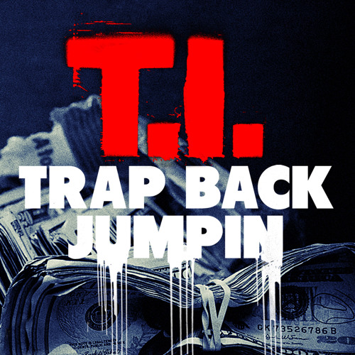 T.I. - Trap Back Jumpin [Clean]