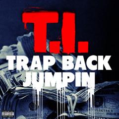 T.I. - Trap Back Jumpin [Explicit]