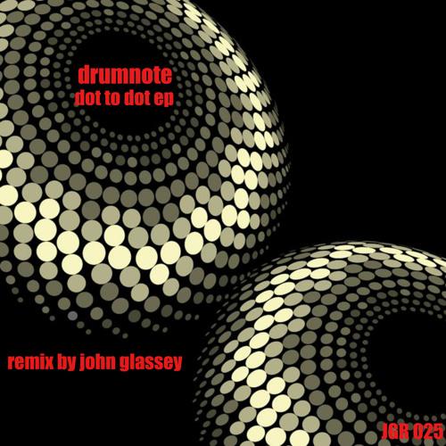 Drumnote- dot to dot ( John Glassey Remix)