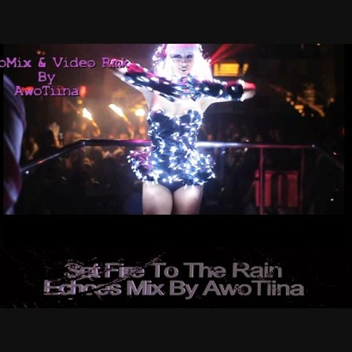 3 Min.of Final Club Version * Set Fire To The Rain * (8MinMix)Echoes Mix By AwoTiina