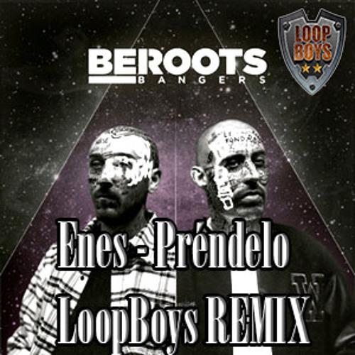 Enes(Beroots Bangers) - Prendelo (Loopboys Remix)