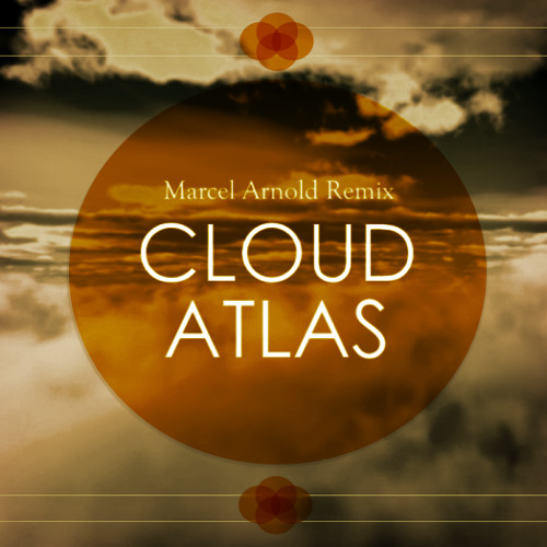 Tom Tykwer - Cloud Atlas Soundtrack (Marcel Arnold Remix)