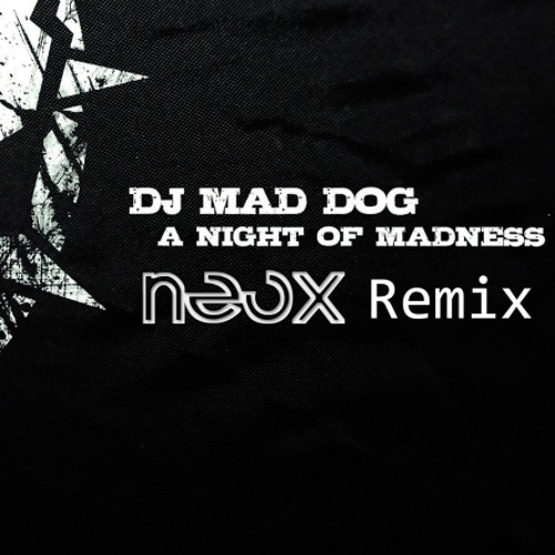 Dj Mad Dog - A Night of Madness (NeoX Remix) FULL+FREE
