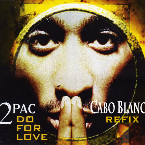 2Pac - Do For Love (Cabo Blanco Refix)