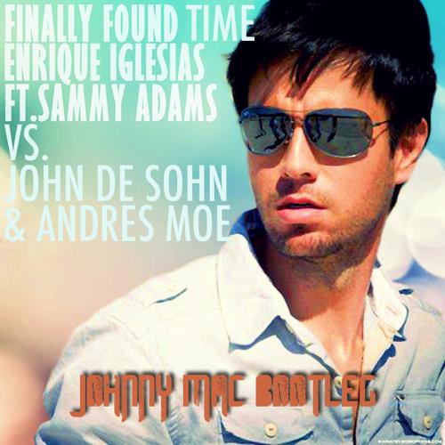 Finally Found Time (Johnny Mac Bootleg) [Enrique Iglesias x John De Sohn & Andres Moe]