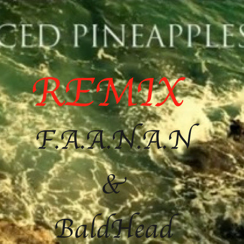 FANAAN & BaldHead - DICED PINEAPPLES
