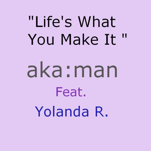 Life's what you make it - aka:man  feat. Yolanda R.