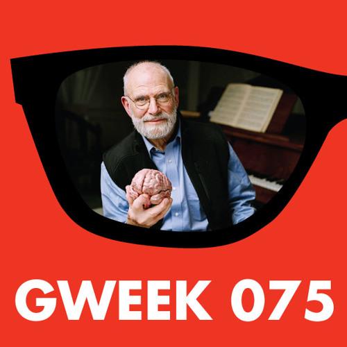 Gweek 075: Oliver Sacks' Hallucinations